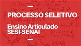 PROCESSO SELETIVO ARTICULADO SESI-SENAI